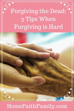 Forgiving the Dead 3 Tips for When Forgiving is Hard | What do you do when forgiving the dead is hard? These 3 tips will help you forgive loved ones after they have passed away and explain why you should forgive and continue on with your life. Click to read.