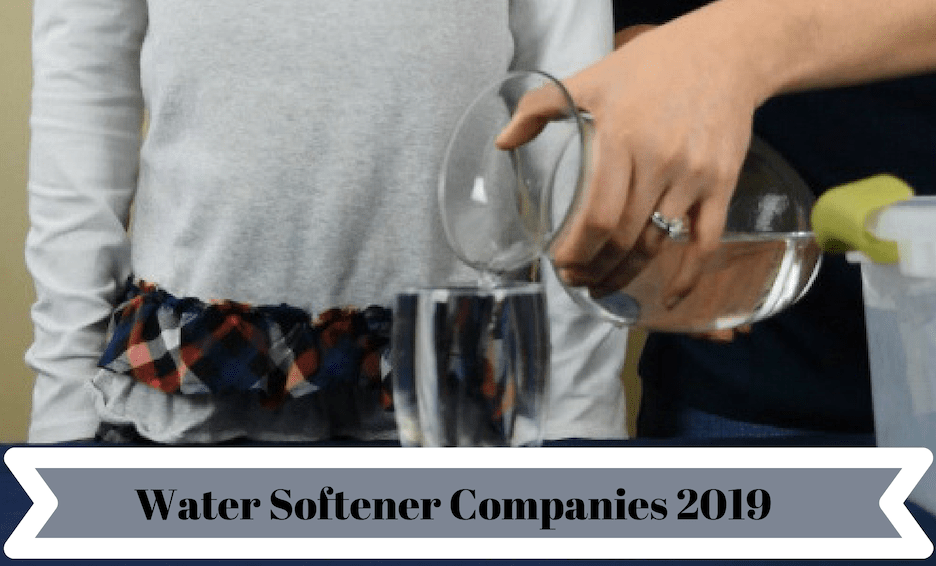 Best Water Softener Companies 2019 – Which Brand to Go for?