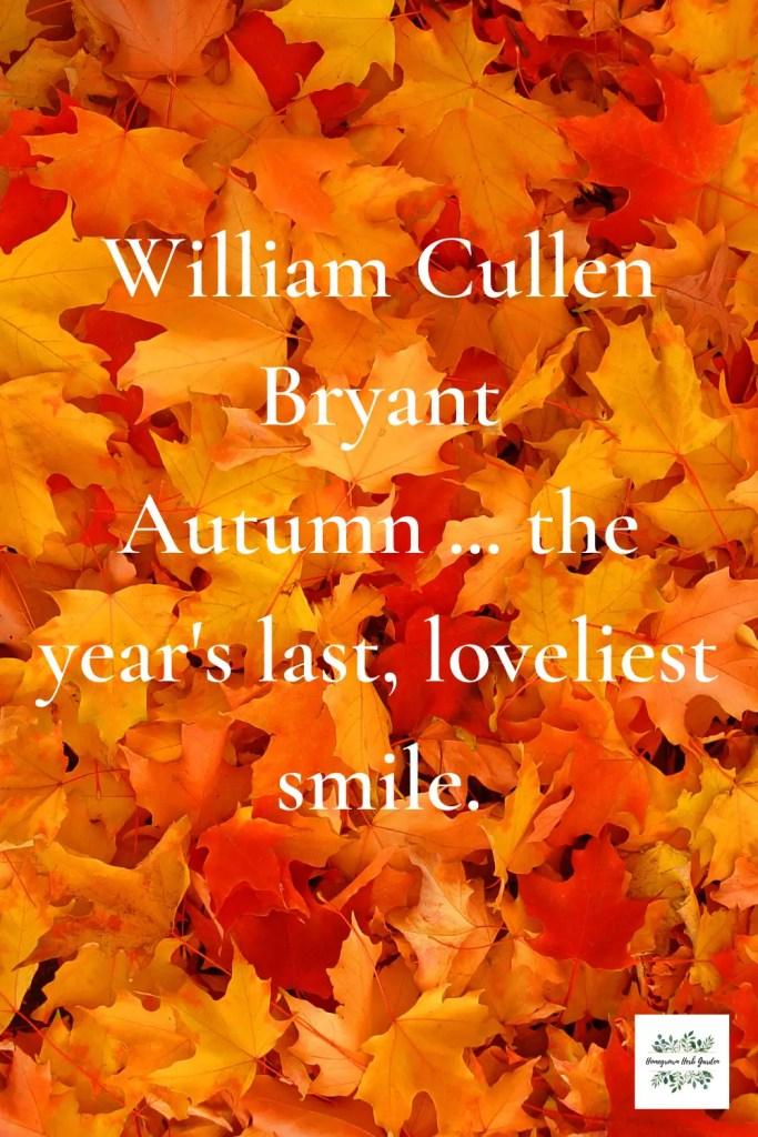 William Cullen Bryant Autumn ... the year's last, loveliest smile.