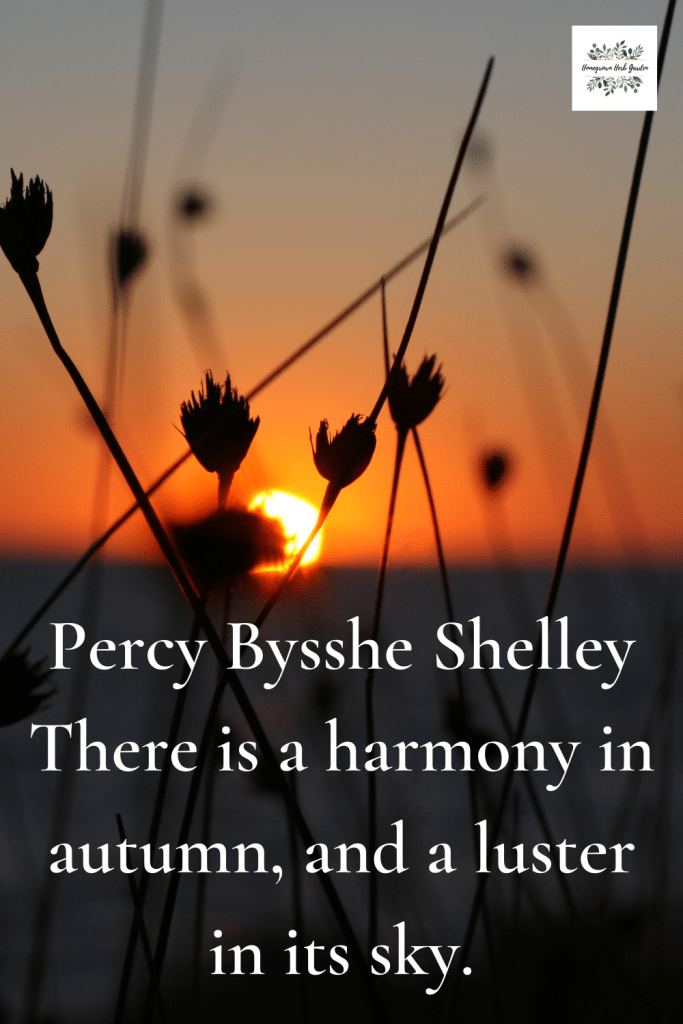 Percy Bysshe Shelley There is a harmony in autumn, and a luster in its sky.