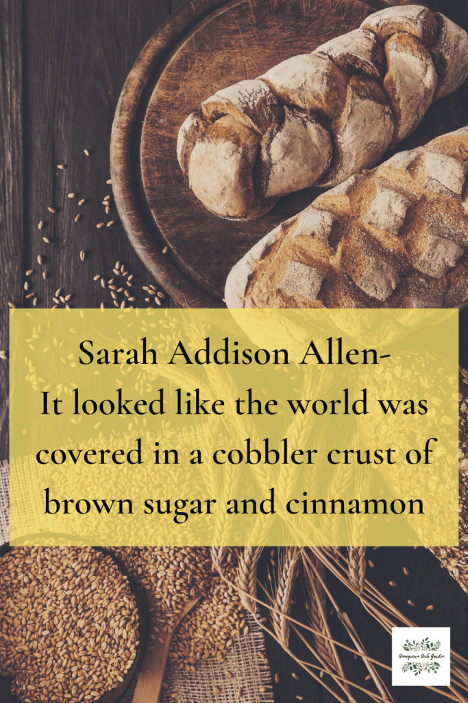 Sarah Addison Allen It looked like the world was covered in a cobbler crust of brown sugar and cinnamon.