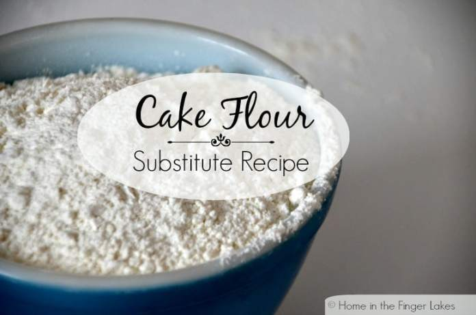 Cake Flour Substitute Recipe -Home in the Finger Lakes