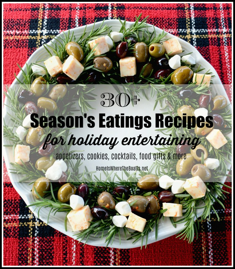 30+ Season's Eatings Recipes for Holiday Entertaining with recipes for appetizers, cookies, cocktails, food gifts and more! | ©homeiswheretheboatis.net #Christmas #recipes #appetizers #party #cocktail #cookies #foodgift