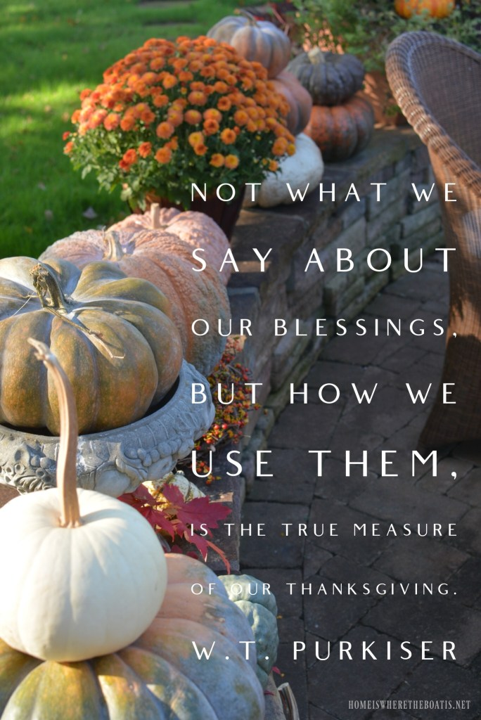 Not what we say about our blessings, but how we use them, is the true measure of our thanksgiving. | ©homeiswheretheboatis.net #thanksgiving #quotes #blessings