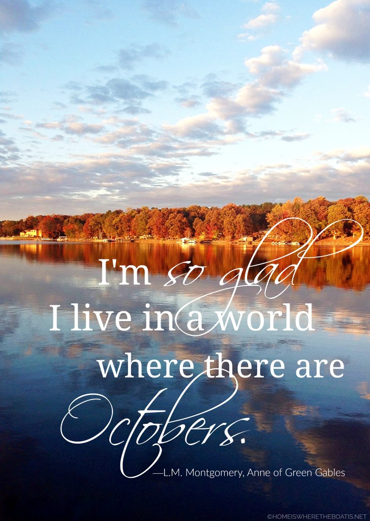 """I'm so glad I live in a world where there are Octobers."" —L.M. Montgomery, Anne of Green Gables 