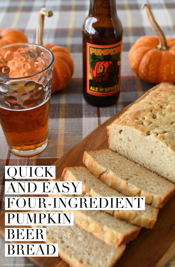 Quick and Easy Four-Ingredient Pumpkin Beer Bread | ©homeiswheretheboatis.net #easy #quickbread #recipe #pumpkin #fall