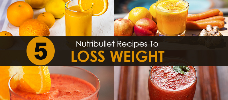 5 Most Effective Nutribullet Recipes To Lose Weight