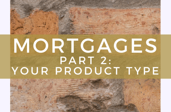 Mortgages, Part 2: Your Product Type. Click on the picture to read about the different types of mortgages available and how you can figure out which is right for you.