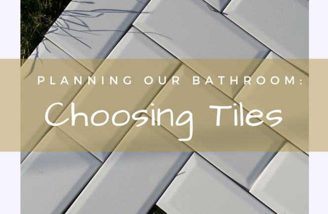 Choosing tiles for our DIY bathroom renovation has led to some differences of opinion... and some compromise.