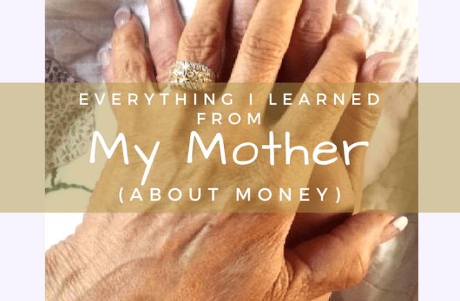 Our mothers teach us so much about life by their actions as well as their lessons. Here's what I learned from my mother (about money).