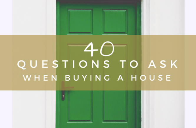 Click on the picture to read my list of 40 questions to ask when buying a house. These questions can help you decided whether or not to buy or walk away, or find out how much you'll have to spend on renovating and redecorating your new home.