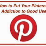 How to Put Your Pinterest Addiction to Good Use