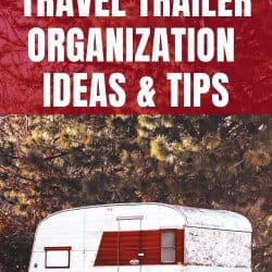 Travel Trailer Organization Ideas & Tips