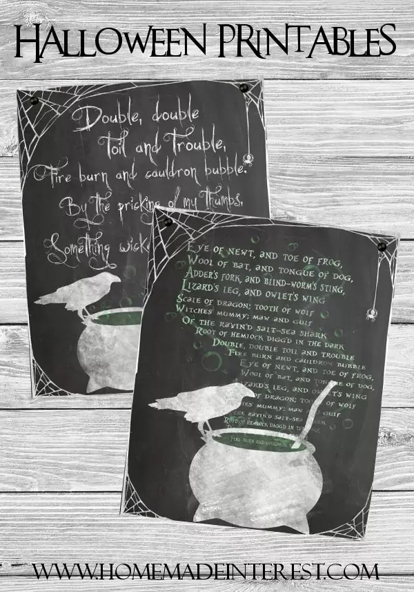 Print out one of these Haloween printables with the Double Double Toil and Trouble quote from MacBeth for easy Halloween decorating.