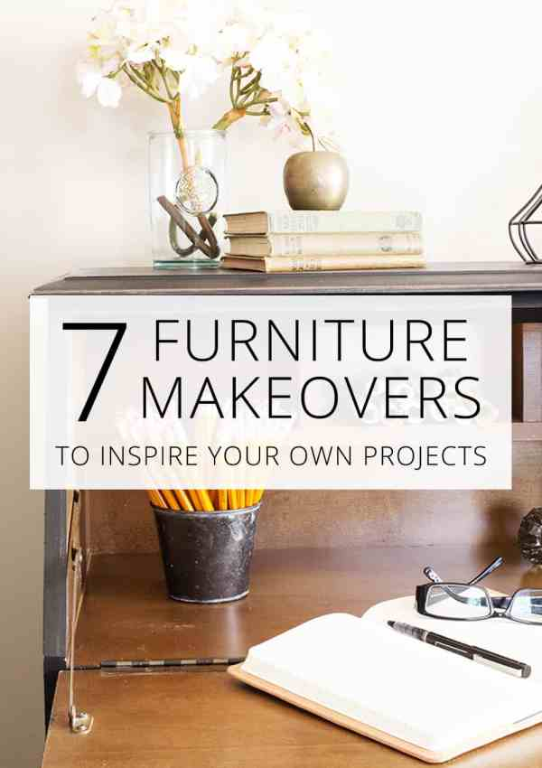 7 Furniture Makeovers to Inspire You (Love Your Home Day 27)
