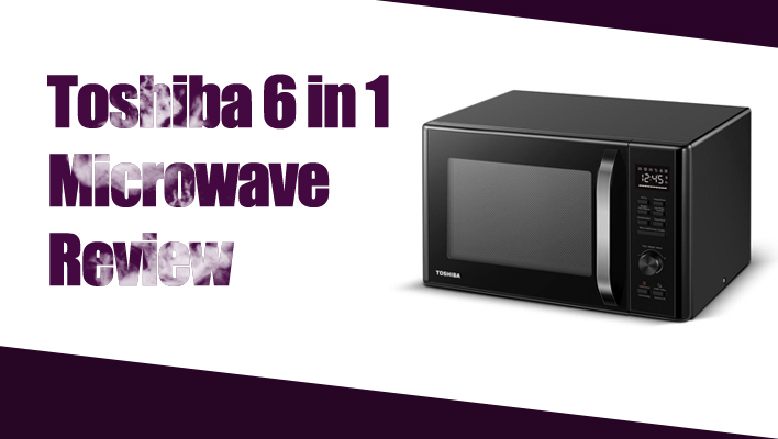 toshiba 6 in 1 microwave review should