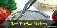 Top 10 Best Tortilla Makers in 2019 – With Guide & Reviews