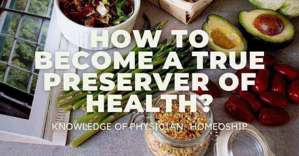 How to become a True Preserver of Health? Knowledge of Physician- HomeoShip