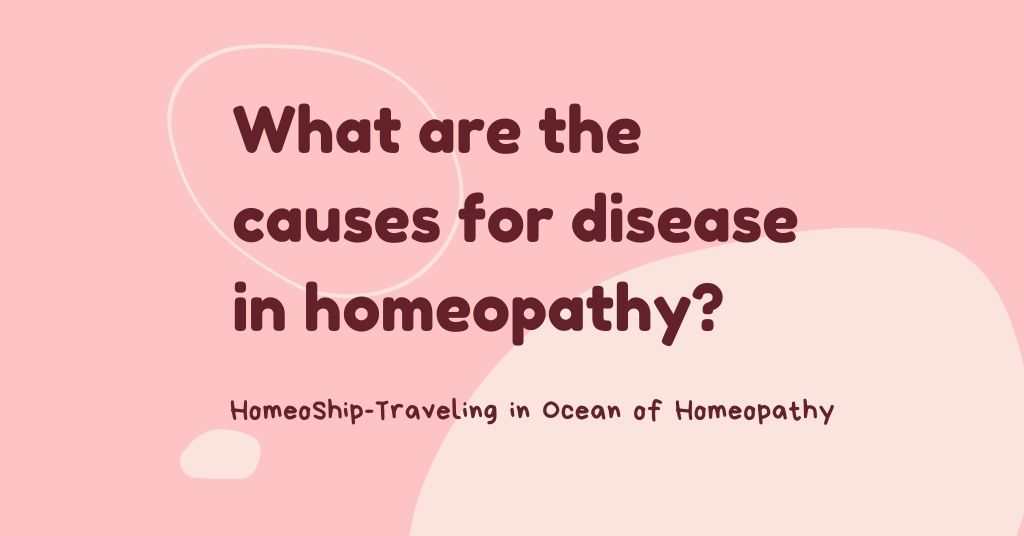 What are the causes for disease in homeopathy?