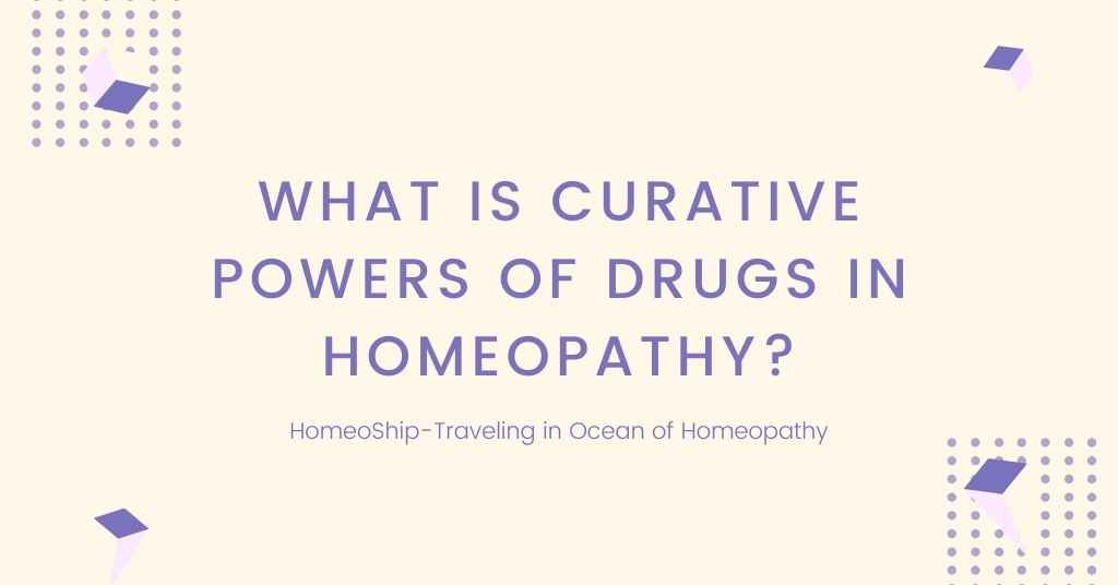 What is Curative Powers of Drugs in Homeopathy