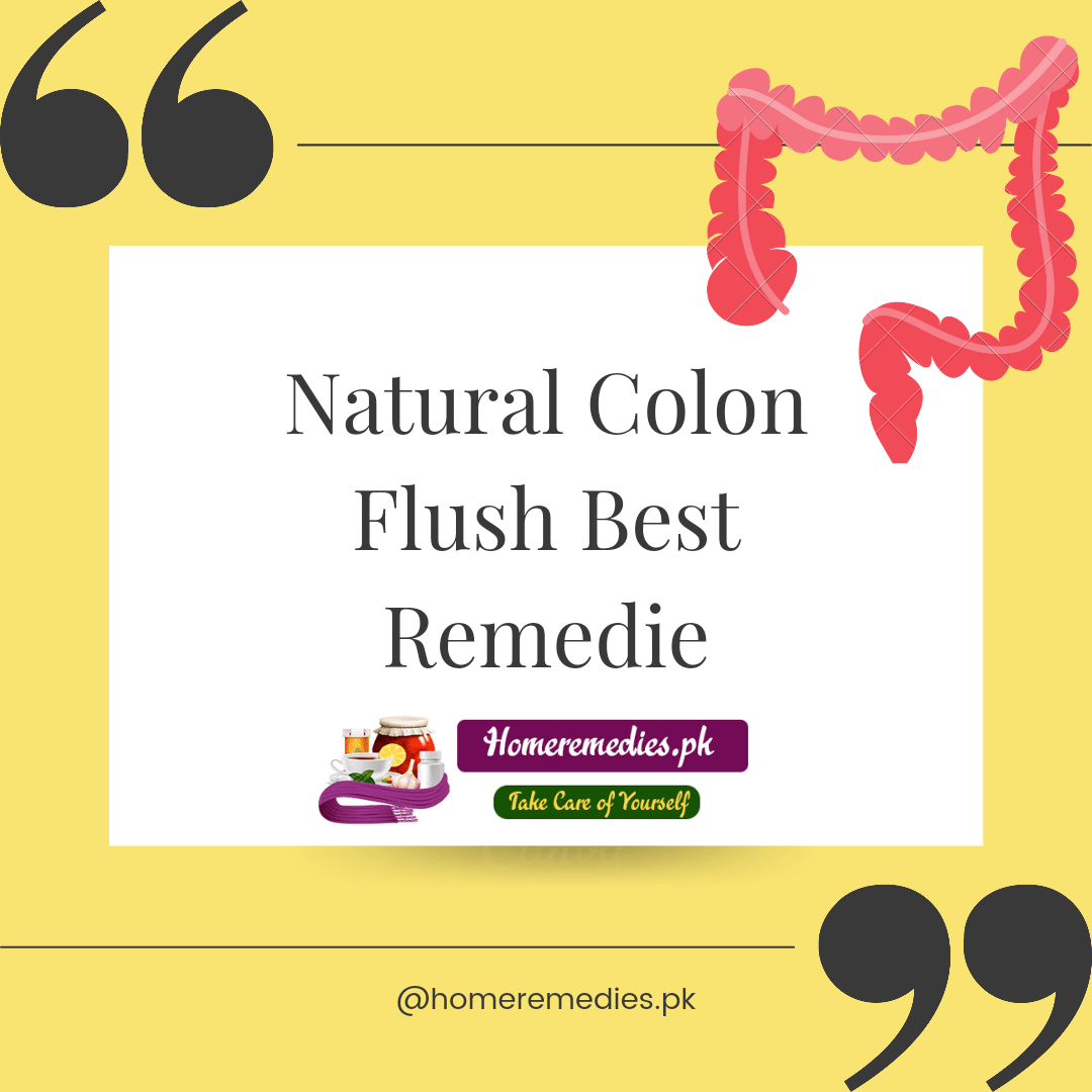 How to flush Colon Naturaly??Best remedie from the kitchen of homeremedies.pk
