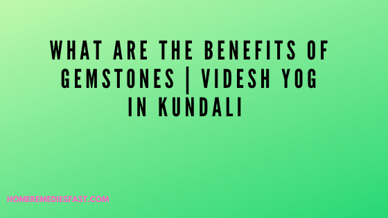 What-are-the-benefits-of-gemstones-Videsh-yog-in-kundali