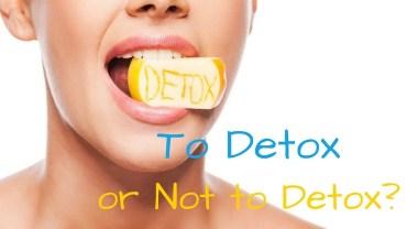 To Detox or Not to Detox