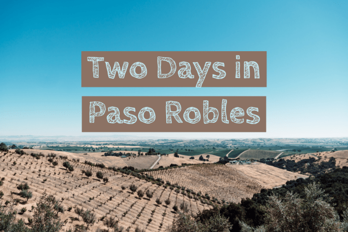 Cheap Things to Do During Two Days in Paso Robles - Homeroom Travel