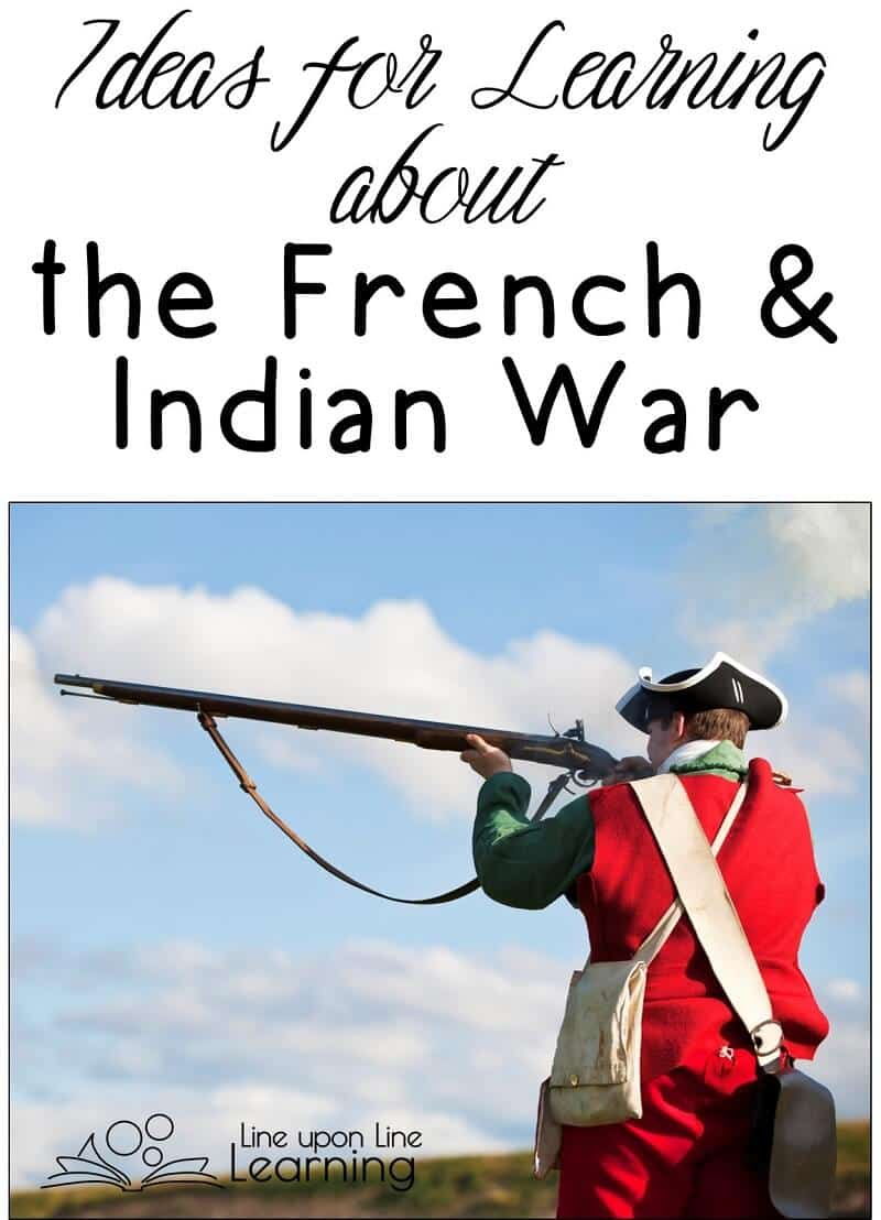 Learning about the French and Indian War helps students understand the reasons for the American Revolution