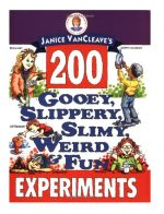 200 Gooey, Slippery, Slimy, Weird and Fun Experiments