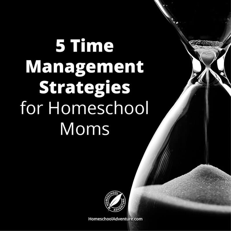 5 Time Management Strategies for Homeschool Moms