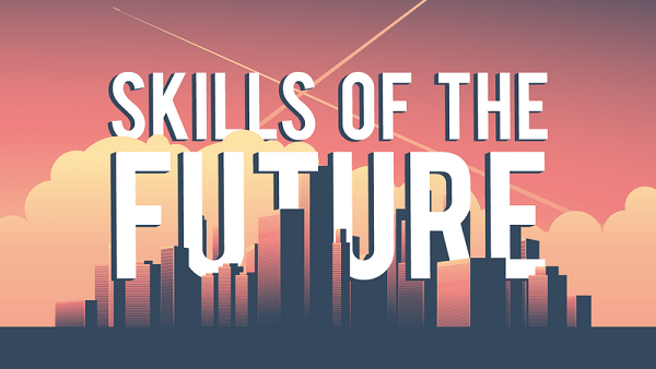 Skills of the Future: 10 Skills You'll Need to Thrive in 2020