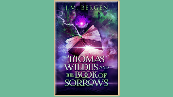 Thomas Wildus and the Book of Sorrows – J.M. Bergen