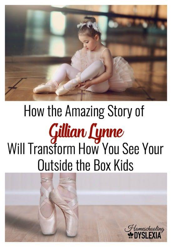 As an outside the box learner whose behavior exasperated her teachers and parents, Gillian Lynne's dramatic life story provides a lesson for all parents who want the best for their outside the box kids.