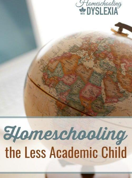Homeschooling the Less-Academic Child