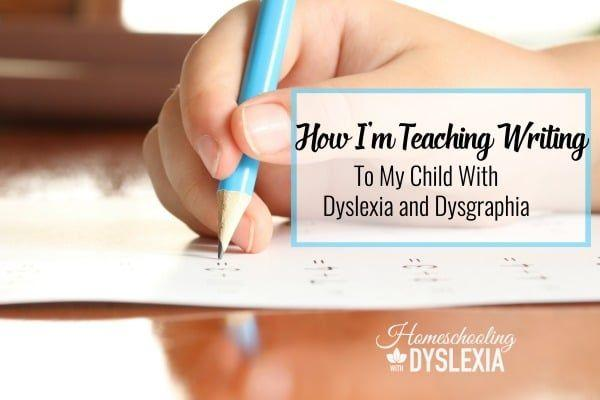 How I'm Teaching my Child With Dyslexia and Dysgraphia to