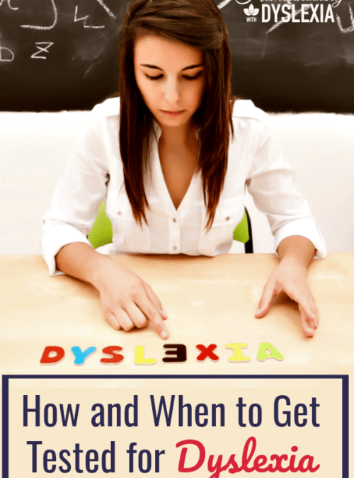 How and When to Get Tested for Dyslexia