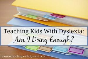 Teaching Kids With Dyslexia – Am I Doing Enough?