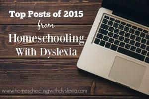 Top Posts From 2015 Homeschooling With Dyslexia