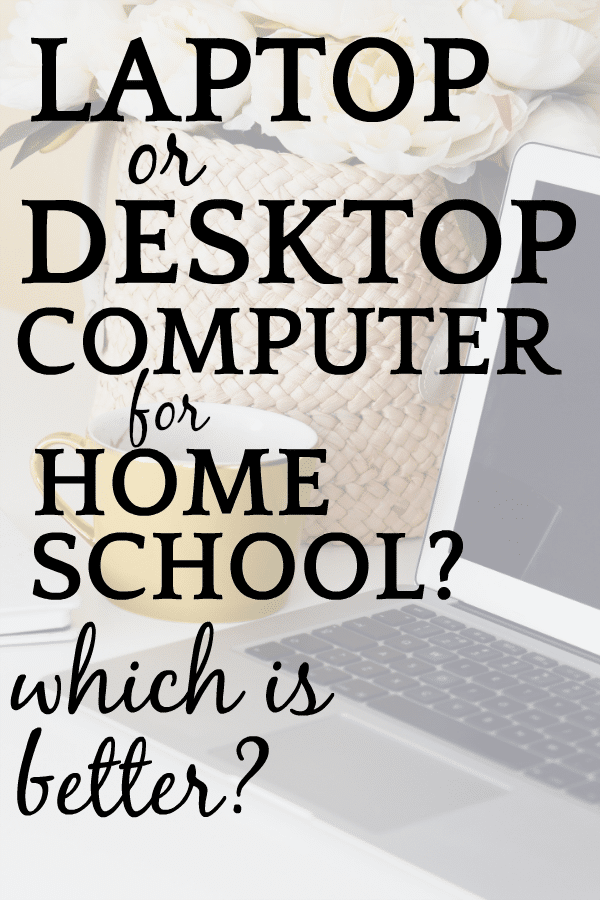 Laptop vs Desktop: Which Is Best for Home School?