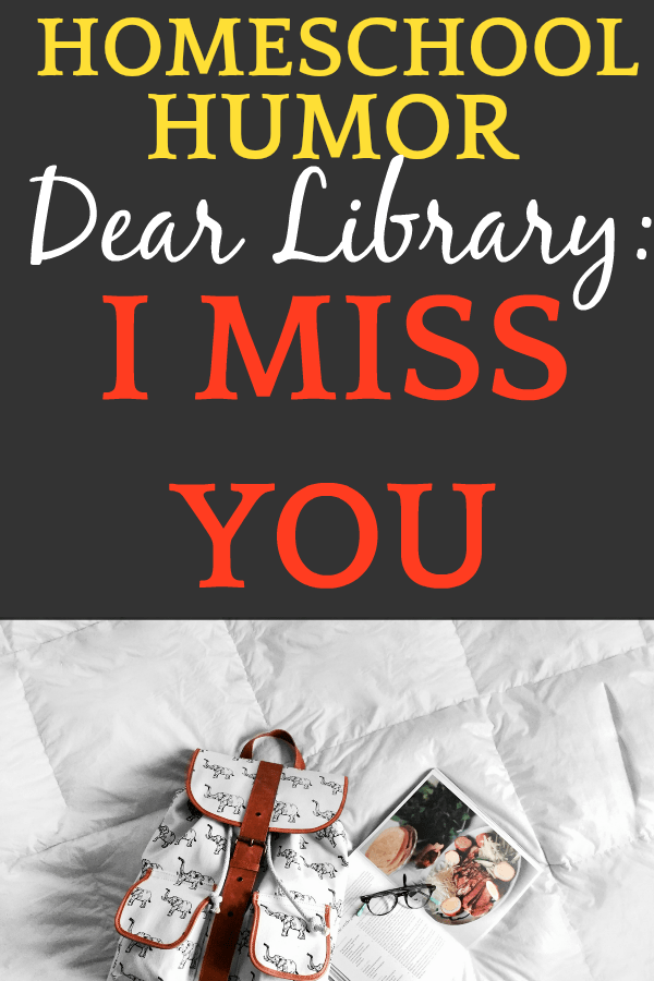 Homeschool Humor | DEAR LIBRARY, I MISS YOU...