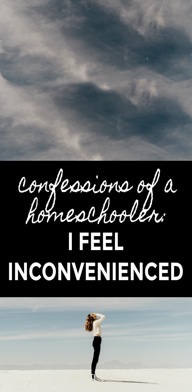 Confessions of a Homeschooler: I Feel Inconvenienced