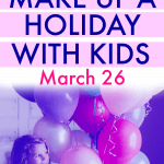 Made Up Holiday Ideas for Kids