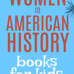 Inspirational Women in History Books for Kids