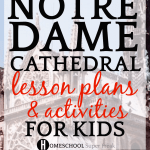 23 Notre Dame Cathedral Lesson Plans and Activities for Kids: