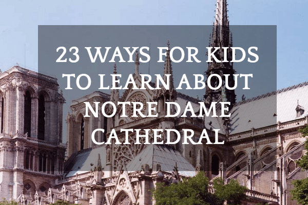 23 Notre Dame Cathedral Lesson Plans and Activities for Kids: Notre Dame Cathedral in Paris with text title over it