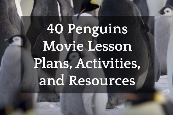 40 Penguins Movie Lesson Plans and Activities group of penguins with text overlay