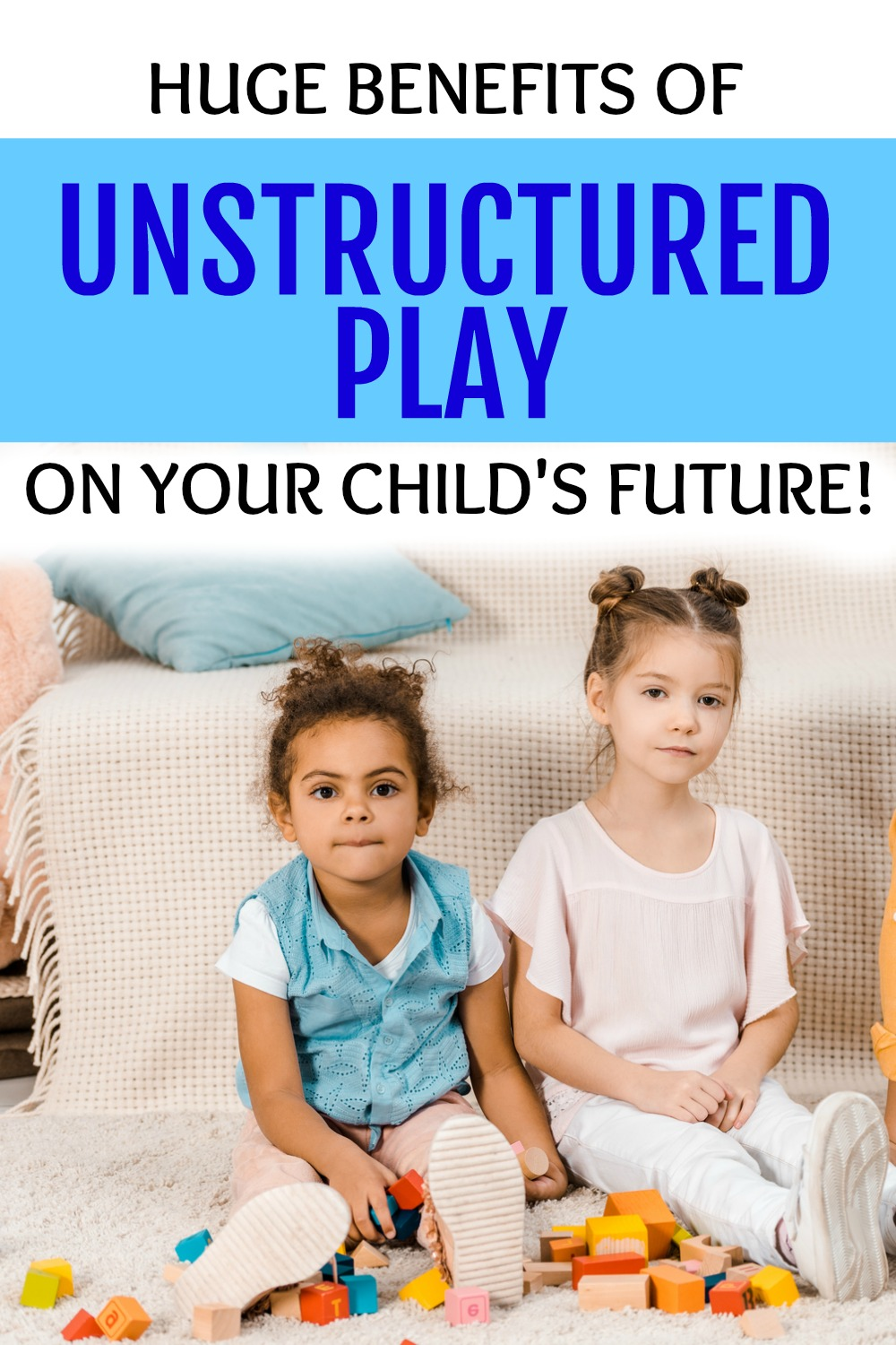 BENEFITS OF UNSTRUCTURED PLAY Text overlay over an african american young girl and a caucasian young girl playing blocks