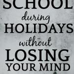 HOW TO HOMESCHOOL THROUGH HOLIDAYS: Christmas Homeschool Activities to Save Sanity During Holidays