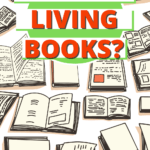 What Are Living Books for Homeschooling